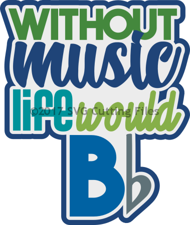 Without Music Life Would Be